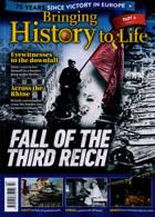 Bringing History To Life Magazine Issue NO 47